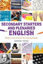 Secondary Starters and Plenaries : English: Creative activities, ready-to-use for teaching English - Johnnie Young