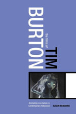 The Films of Tim Burton : Animating Live Action in Contemporary Hollywood - Alison McMahan
