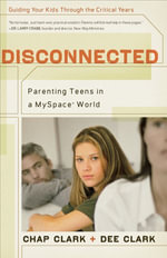 Disconnected : Parenting Teens in a Myspace World - Chap Clark