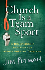 Church Is a Team Sport : A Championship Strategy for Doing Ministry Together - Jim Putman