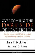 Overcoming the Dark Side of Leadership : The Paradox of Personal Dysfunction - Gary L. McIntosh