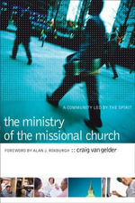 The Ministry of the Missional Church : A Community Led by the Spirit - Craig Van Gelder