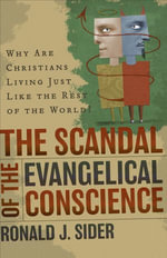 Scandal of the Evangelical Conscience, The : Why Are Christians Living Just Like the Rest of the World? - Ronald J. Sider