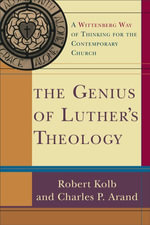 The Genius of Luther's Theology : A Wittenberg Way of Thinking for the Contemporary Church - Robert Kolb