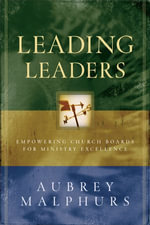 Leading Leaders : Empowering Church Boards for Ministry Excellence - Aubrey Malphurs