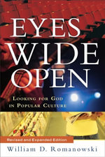 Eyes Wide Open : Looking for God in Popular Culture - William D. Romanowski
