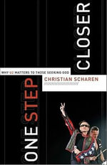 One Step Closer : Why U2 Matters to Those Seeking God - Christian Scharen