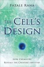 Cell's Design, The : How Chemistry Reveals the Creator's Artistry - Fazale Rana