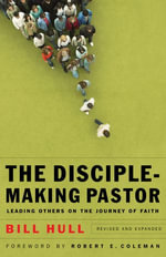 The Disciple-Making Pastor : Leading Others on the Journey of Faith - Bill Hull