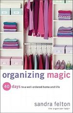Organizing Magic : 40 Days to a Well-Ordered Home and Life - Sandra Felton
