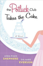Potluck Club--Takes the Cake, The : A Novel - Linda Evans Shepherd