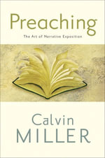 Preaching : The Art of Narrative Exposition - Calvin Miller