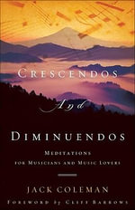 Crescendos and Diminuendos : Meditations for Musicians and Music Lovers - Jack Coleman