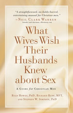 What Wives Wish their Husbands Knew about Sex : A Guide for Christian Men - Richard Rupp