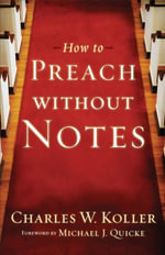 How to Preach without Notes - Charles W. Koller