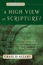 A High View of Scripture? : The Authority of the Bible and the Formation of the New Testament Canon - Craig D. Allert