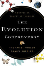 The Evolution Controversy : A Survey of Competing Theories - Thomas B. Fowler