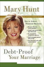 Debt-Proof Your Marriage : How to Achieve Financial Harmony - Mary Hunt