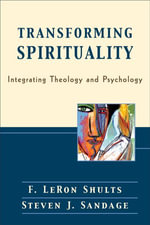 Transforming Spirituality : Integrating Theology and Psychology - Steven J. Sandage