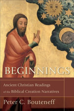 Beginnings : Ancient Christian Readings of the Biblical Creation Narratives - Peter C. Bouteneff