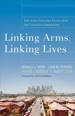 Linking Arms, Linking Lives : How Urban-Suburban Partnerships Can Transform Communities - Ronald J. Sider