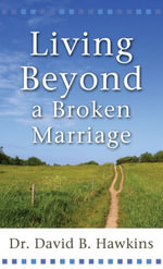 Living Beyond a Broken Marriage - Dr. David B. Hawkins