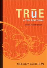 True : A Teen Devotional - Melody Carlson