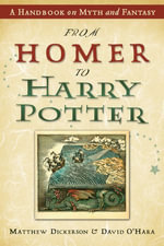 From Homer to Harry Potter : A Handbook on Myth and Fantasy - Matthew Dickerson