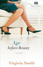 Age before Beauty : A Novel - Virginia Smith