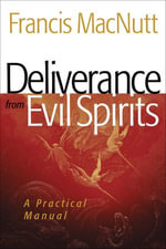 Deliverance from Evil Spirits : A Practical Manual - Francis MacNutt