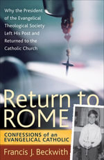 Return to Rome : Confessions of an Evangelical Catholic - Francis J. Beckwith