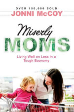 Miserly Moms : Living Well on Less in a Tough Ecomony - Jonni McCoy