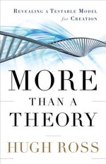 More Than a Theory : Revealing a Testable Model for Creation - Hugh Ross