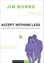Accept Nothing Less : God's Best for Your Body, Mind, and Heart - Jim Burns