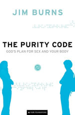 The Purity Code : God's Plan for Sex and Your Body - Jim Burns