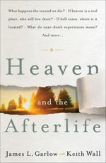Heaven and the Afterlife : What happens the second we die? If heaven is a real place, who will live there? If hell exists, where is it located? What do - James L. Garlow