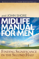 Midlife Manual for Men : Finding Significance in the Second Half - Stephen Arterburn