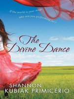 The Divine Dance : If the World is Your Stage, Who Are You Performing For? - Shannon Kubiak Primicerio