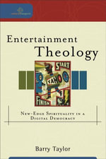 Entertainment Theology : New-Edge Spirituality in a Digital Democracy - Barry Taylor
