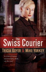 The Swiss Courier : A Novel - Tricia Goyer