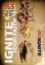 Ignite Your Faith : 365 Devotions to Set Your Faith on Fire