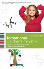 Formational Children's Ministry : Shaping Children Using Story, Ritual, and Relationship - Ivy Beckwith