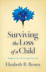 Surviving the Loss of a Child : Support for Grieving Parents - Elizabeth B. Brown