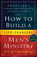 How to Build a Life-Changing Men's Ministry : Practical Ideas and Insights for Your Church - Steve Sonderman