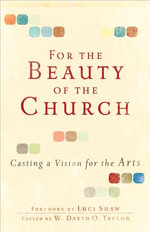 For the Beauty of the Church : Casting a Vision for the Arts