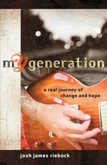 mY Generation : A Real Journey of Change and Hope - Josh James Riebock