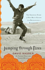 Jumping through Fires : The Gripping Story of One Man's Escape from Revolution to Redemption - David Nasser