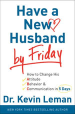 Have a New Husband by Friday : How to Change His Attitude, Behavior & Communication in 5 Days - Dr. Kevin Leman