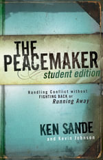 The Peacemaker : Handling Conflict without Fighting Back or Running Away - Ken Sande