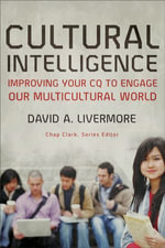 Cultural Intelligence : Improving Your CQ to Engage Our Multicultural World - David A. Livermore